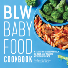 Blw Baby Food Cookbook: A Stage-By-Stage Approach to Baby-Led Weaning with Confidence Cover Image