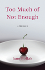 Too Much of Not Enough: A Memoir Cover Image