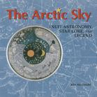 The Arctic Sky: Inuit Astronomy, Star Lore, and Legend Cover Image