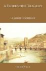 A Florentine Tragedy: La Sainte Courtisane Cover Image