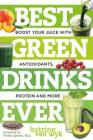 Best Green Drinks Ever: Boost Your Juice with Antioxidants, Protein and More Cover Image