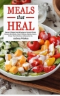 MEALS that HEAL: Discover Ultimate Foods & Recipes to Prevents Chronic Diseases Like Obesity, Heart Problems, Diabetes, Cancer, Urinary Cover Image
