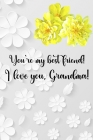 You're my best friend! I love you, Grandma!: Amazing Gift for Mothers Day To write down your special memories, thoughts and intense experiences For al Cover Image