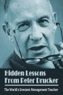 Hidden Lessons From Peter Drucker: The World's Greatest Management Teacher: Drucker'S Tips To Successful Leadership Cover Image