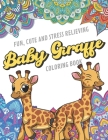 Fun Cute And Stress Relieving Baby Giraffe Coloring Book: Find Relaxation And Mindfulness with Stress Relieving Color Pages Made of Beautiful Black an Cover Image