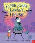 Hubble Bubble, Granny Trouble. Tracey Corderoy and Joe Berger Cover Image
