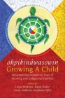 Ohpikinâwasowin/Growing a Child: Implementing Indigenous Ways of Knowing with Indigenous Families Cover Image