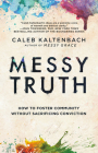 Messy Truth: How to Foster Community Without Sacrificing Conviction Cover Image