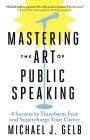 Mastering the Art of Public Speaking: 8 Secrets to Transform Fear and Supercharge Your Career Cover Image