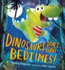 Dinosaurs Don't Have Bedtimes! Cover Image