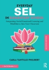 Everyday SEL in Elementary School: Integrating Social Emotional Learning and Mindfulness Into Your Classroom Cover Image