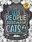 Introverts Coloring Book: Less People More Cats: A Snarky Colouring Gift Book For Adults (Dark Edition) Cover Image