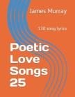 Poetic Love Songs 25: 130 song lyrics Cover Image