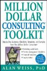 Million Dollar Consulting Toolkit: Step-By-Step Guidance, Checklists, Templates, and Samples from the Million Dollar Consultant Cover Image