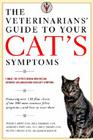 The Veterinarians' Guide to Your Cat's Symptoms Cover Image