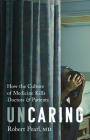 Uncaring: How the Culture of Medicine Kills Doctors and Patients Cover Image