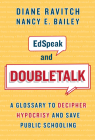 Edspeak and Doubletalk: A Glossary to Decipher Hypocrisy and Save Public Schooling Cover Image