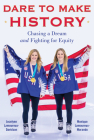 Dare to Make History: Chasing a Dream and Fighting for Equity Cover Image