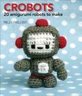 Crobots: 20 Amigurumi Robots to Make Cover Image