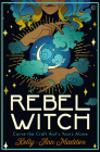 Rebel Witch: Carve the Craft That's Yours Alone Cover Image