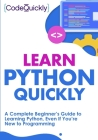 Learn Python Quickly: A Complete Beginner's Guide to Learning Python, Even If You're New to Programming Cover Image