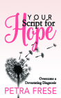 Your Script for Hope: Overcome a Devastating Diagnosis Cover Image