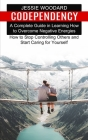Codependency: A Complete Guide in Learning How to Overcome Negative Energies (How to Stop Controlling Others and Start Caring for Yo Cover Image