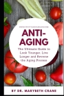 Anti-Aging: The Ultimate Guide to Look Younger, Live Longer, and Reverse the Aging Process Cover Image