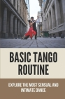 Basic Tango Routine: Explore The Most Sensual And Intimate Dance: Tango Steps Cover Image