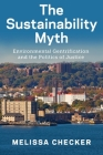 The Sustainability Myth: Environmental Gentrification and the Politics of Justice Cover Image