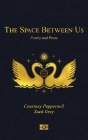 The Space Between Us: Poetry and Prose Cover Image