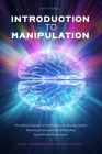 Introduction to Manipulation: The advanced guide to learning how to influence people. Defeating Competitors and Defending Yourself from Manipulators Cover Image