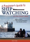 Beginner's Guide to Ship Watching on the Great Lakes: What to Look For, Ship-Watching Destinations, Ports, Whistles and More Cover Image