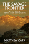 The Savage Frontier: The Pyrenees in History and the Imagination Cover Image