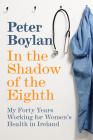 In the Shadow of the Eighth: My Forty Years Working for Women's Health in Ireland Cover Image