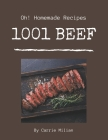 Oh! 1001 Homemade Beef Recipes: A Highly Recommended Homemade Beef Cookbook Cover Image
