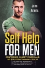 Self Help for Men: Confidence, Assertiveness and Self-Esteem Training (3 in 1) Use These Tools and Methods to Say NO more, to Stop Doubti Cover Image