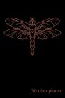 Wochenplaner: Libelle - A5 6x9 Tagebuch I Wochenkalender I Jahresplaner I Jahreskalender I Terminplaner I für Männer und Frauen, Mäd Cover Image