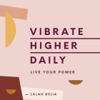 Vibrate Higher Daily: Live Your Power Cover Image