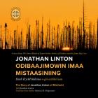 Jonathan Linton Odibaajimowin Imaa Mistaasiniing: The Story of Jonathan Linton of Mistissini Cover Image