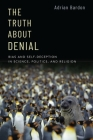 The Truth about Denial: Bias and Self-Deception in Science, Politics, and Religion Cover Image
