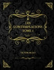 Les Contemplations Tome 1: Edition Collector - Livre 1 à 4 - Victor Hugo Cover Image