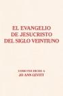 El Evangelio De Jesucristo Del Siglo Veintiuno: Como Fue Dicho A Cover Image