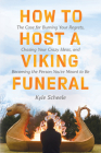 How to Host a Viking Funeral: The Case for Burning Your Regrets, Chasing Your Crazy Ideas, and Becoming the Person You're Meant to Be Cover Image