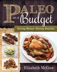 Paleo on a Budget: Saving Money, Eating Healthy Cover Image
