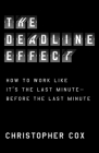 The Deadline Effect: How to Work Like It's the Last Minute—Before the Last Minute Cover Image