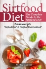 The Sirtfood Diet: The Complete Guide to the Sirtfood Diet. 2 manuscripts:
