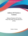 Address Of Charles J. Graham: Railway Problems Of The Day, What They Mean To Manufacturers (1916) Cover Image