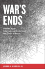 War's Ends: Human Rights, International Order, and the Ethics of Peace Cover Image