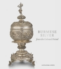 Burmese Silver from the Colonial Period Cover Image